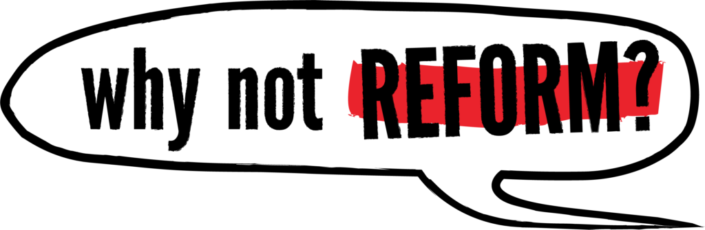 Why not reform?